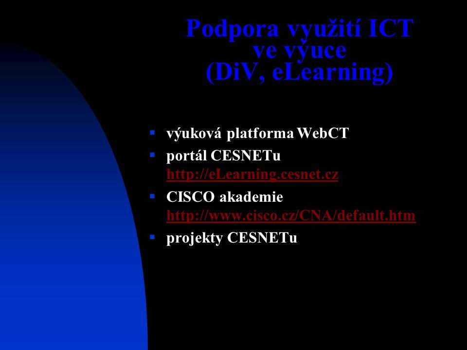 Podpora využití ICT ve výuce (DiV, eLearning)  výuková platforma WebCT  portál CESNETu http://eLearning.cesnet.cz http://eLearning.cesnet.cz  CISCO