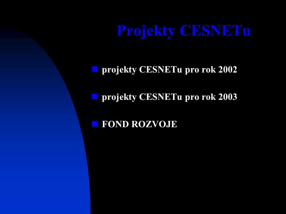 Projekty CESNETu projekty CESNETu pro rok 2002 projekty CESNETu pro rok 2003 FOND ROZVOJE