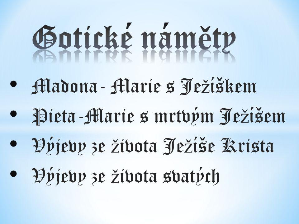 Madona- Marie s Je ž íškem Pieta-Marie s mrtvým Je ž íšem Výjevy ze ž ivota Je ž íše Krista Výjevy ze ž ivota svatých