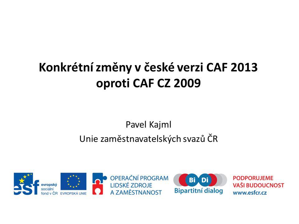 Konkrétní změny v české verzi CAF 2013 oproti CAF CZ 2009 Pavel Kajml Unie zaměstnavatelských svazů ČR