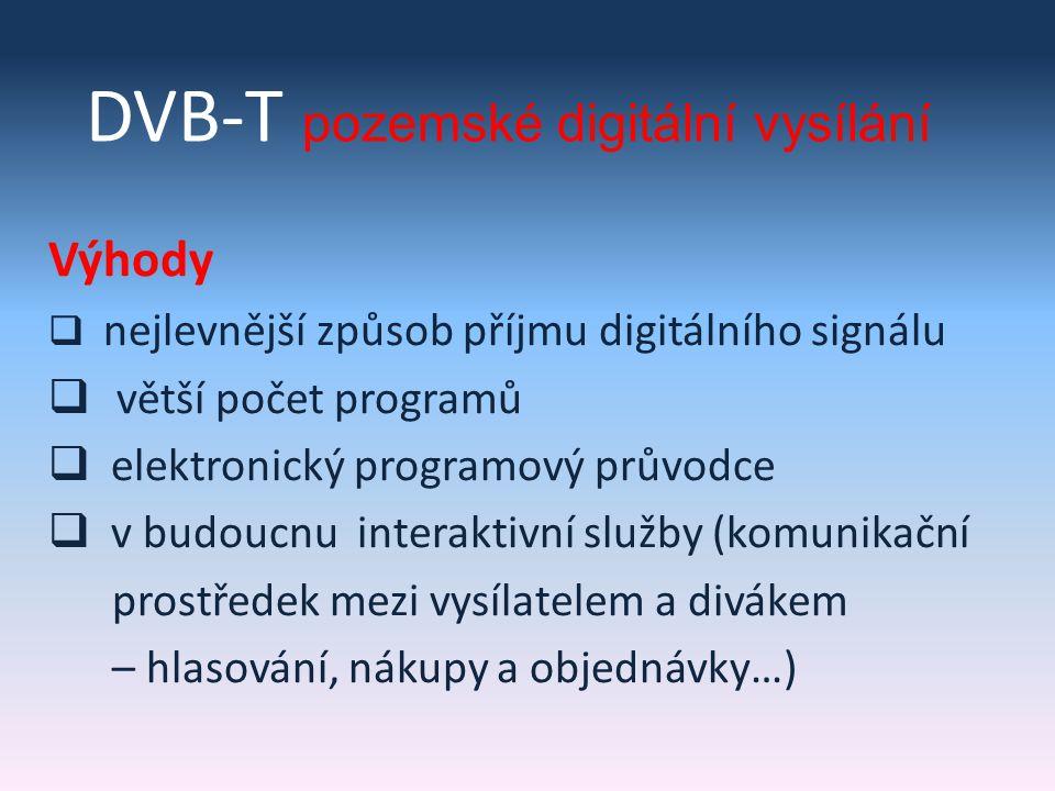DVB-T pozemské digitální vysílání Nevýhody  je nutné investovat alespoň do pořízení tzv.