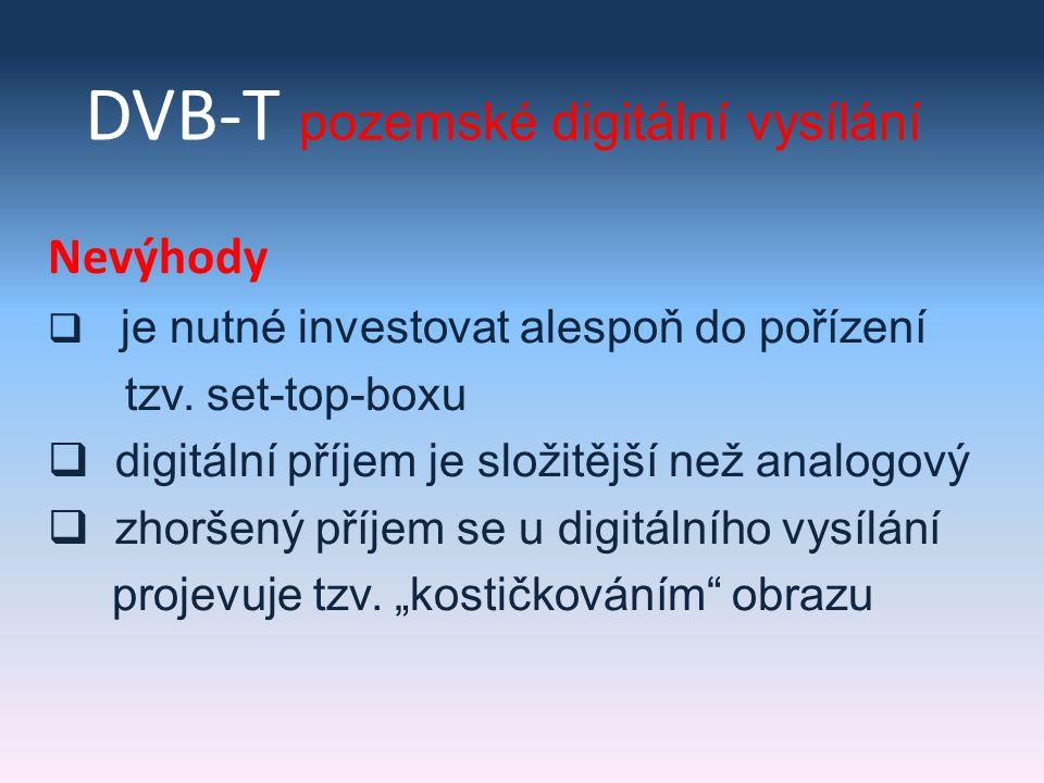 DVB-C příjem přes kabelovou televizi Nevýhody  k abelové vysílání je placenou službou  menší dostupnost