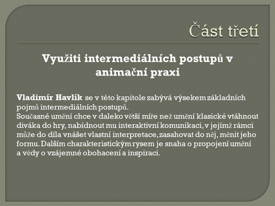 Vyu ž iti intermediálních postup ů v anima č ní praxi Vladimír Havlík se v této kapitole zabývá výsekem základních pojm ů intermediálních postup ů.