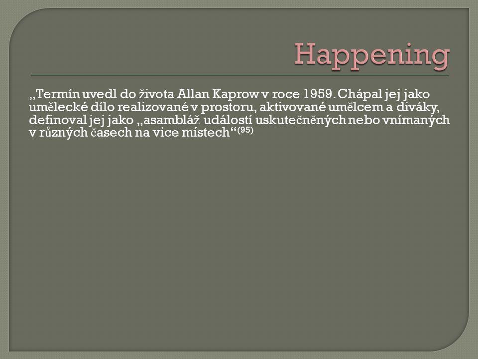 """""""Termín uvedl do ž ivota Allan Kaprow v roce 1959."""