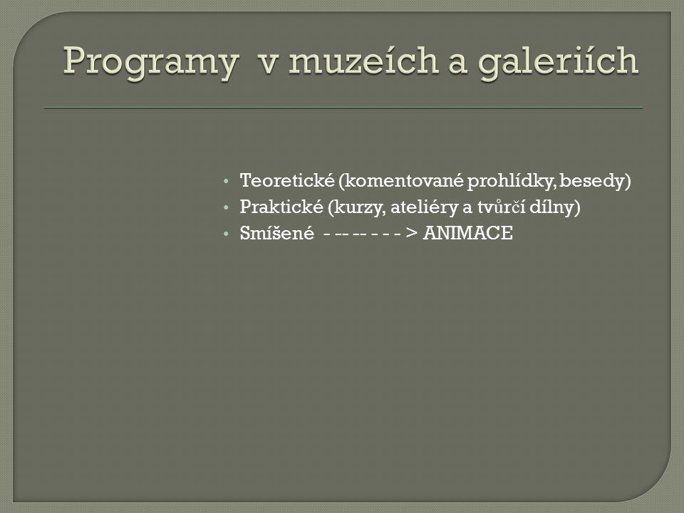 Teoretické (komentované prohlídky, besedy) Praktické (kurzy, ateliéry a tv ů r č í dílny) Smíšené - -- -- - - - > ANIMACE