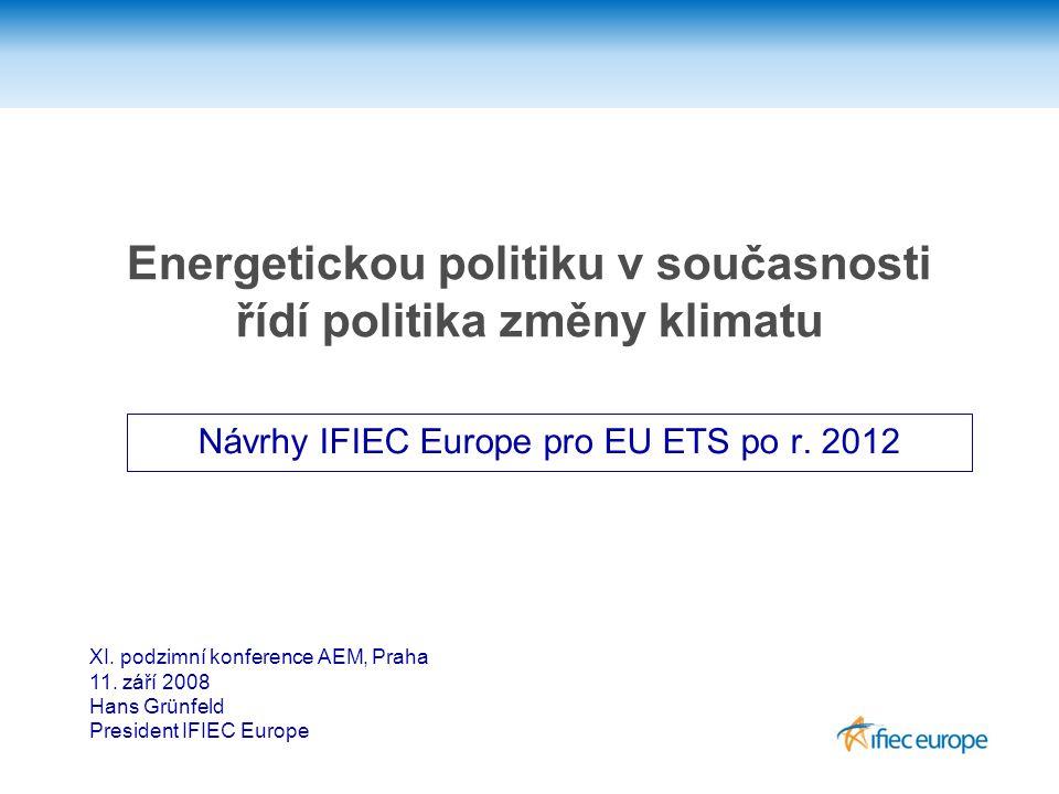 Energetickou politiku v současnosti řídí politika změny klimatu Návrhy IFIEC Europe pro EU ETS po r.