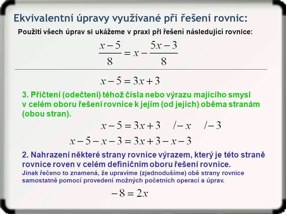 Ekvivalentní úpravy využívané při řešení rovnic: Použití všech úprav si ukážeme v praxi při řešení následující rovnice: 3.