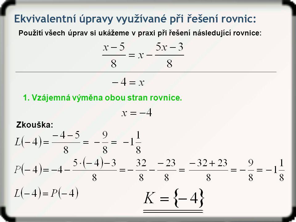 Ekvivalentní úpravy využívané při řešení rovnic: Použití všech úprav si ukážeme v praxi při řešení následující rovnice: 1.