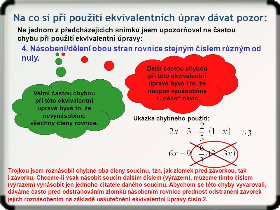 Na co si při použití ekvivalentních úprav dávat pozor: Na jednom z předcházejících snímků jsem upozorňoval na častou chybu při použití ekvivalentní úpravy: 4.