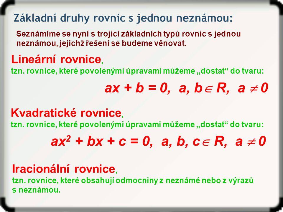 Základní druhy rovnic s jednou neznámou: Seznámíme se nyní s trojicí základních typů rovnic s jednou neznámou, jejichž řešení se budeme věnovat.
