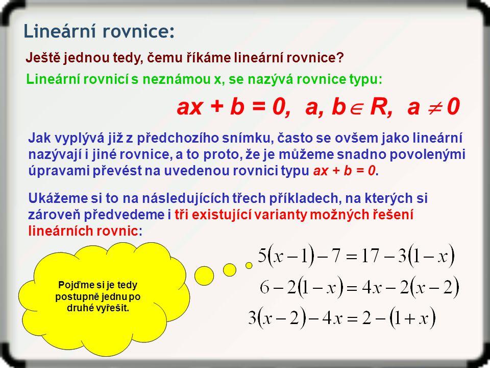 Lineární rovnice: Ještě jednou tedy, čemu říkáme lineární rovnice.