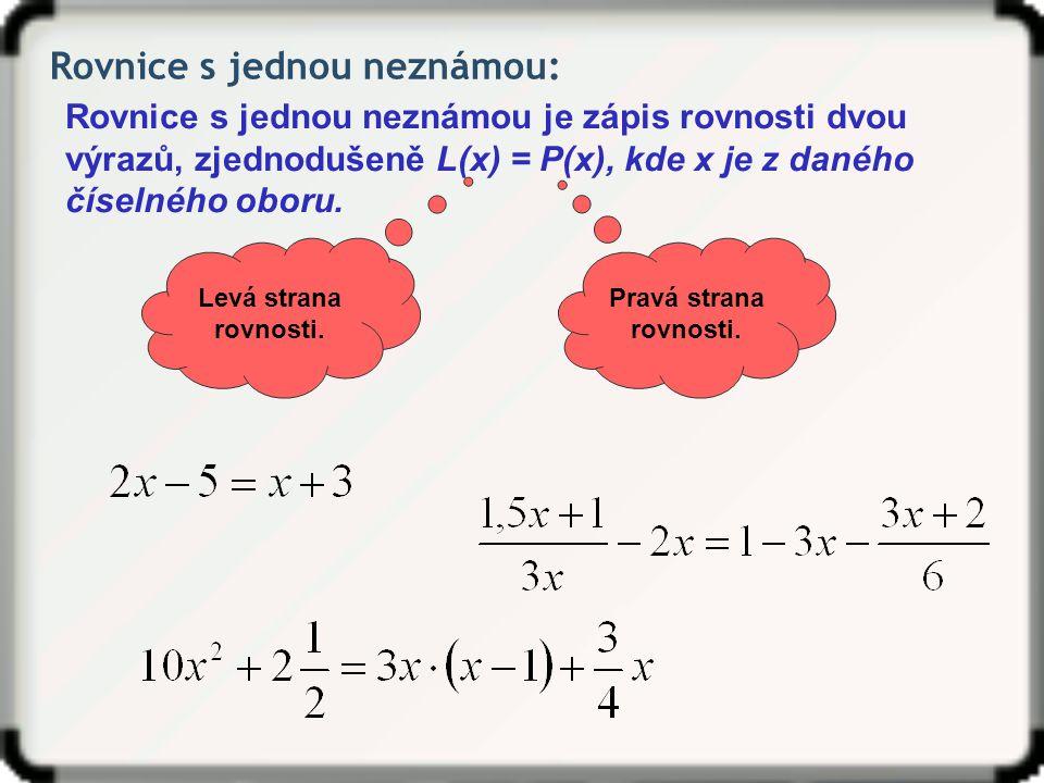 Rovnice s jednou neznámou: Rovnice s jednou neznámou je zápis rovnosti dvou výrazů, zjednodušeně L(x) = P(x), kde x je z daného číselného oboru.