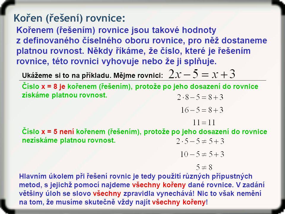 Kořen (řešení) rovnice: Kořenem (řešením) rovnice jsou takové hodnoty z definovaného číselného oboru rovnice, pro něž dostaneme platnou rovnost.