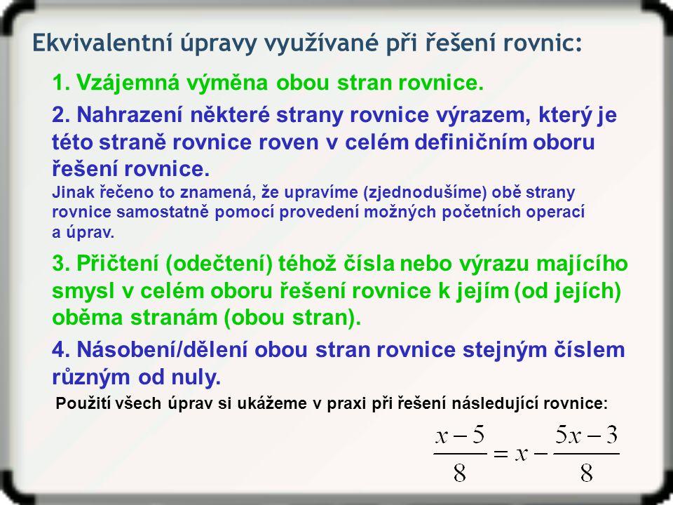 Ekvivalentní úpravy využívané při řešení rovnic: 1.