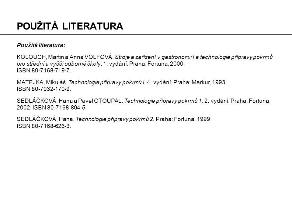 POUŽITÁ LITERATURA Použitá literatura: KOLOUCH, Martin a Anna VOLFOVÁ. Stroje a zařízení v gastronomii I a technologie přípravy pokrmů pro střední a v