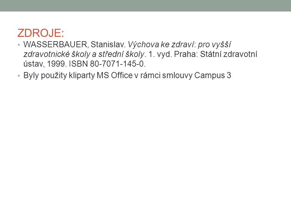 ZDROJE: WASSERBAUER, Stanislav. Výchova ke zdraví: pro vyšší zdravotnické školy a střední školy. 1. vyd. Praha: Státní zdravotní ústav, 1999. ISBN 80-