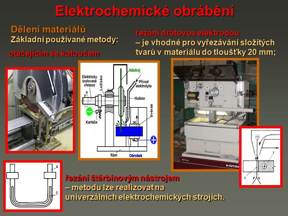Elektrochemické obrábění otáčejícím se kotoučem Dělení materiálů Základní používané metody: řezání drátovou elektrodou – je vhodné pro vyřezávání slož