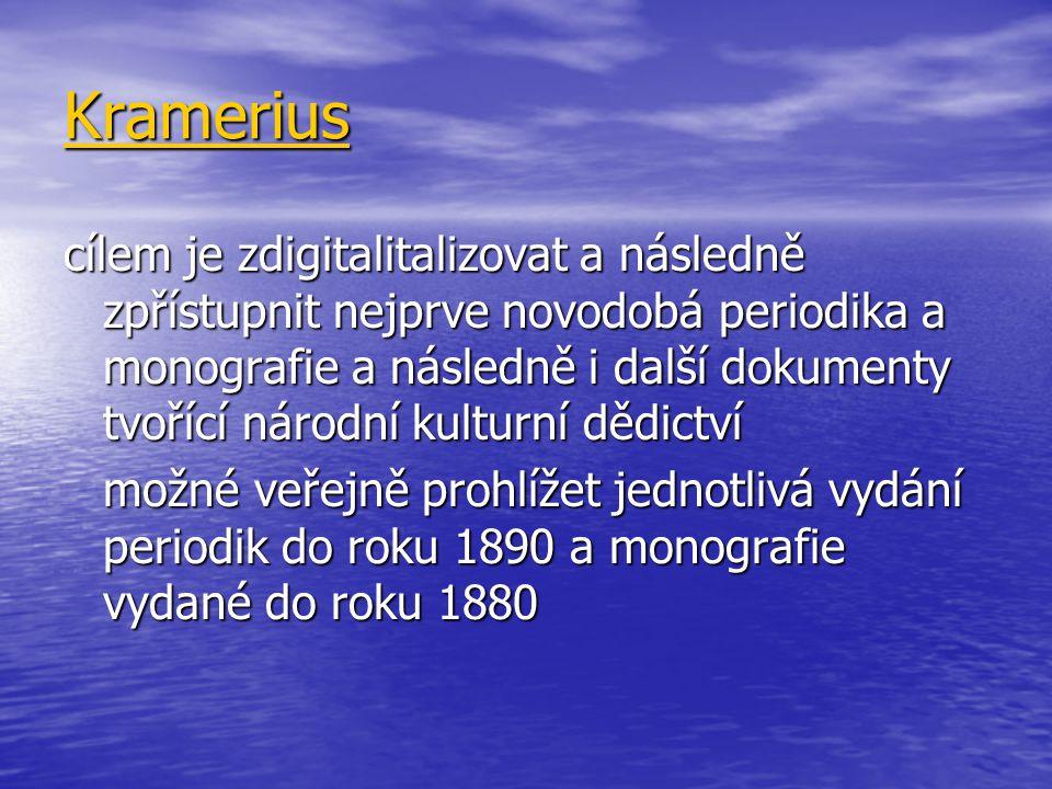 Kramerius cílem je zdigitalitalizovat a následně zpřístupnit nejprve novodobá periodika a monografie a následně i další dokumenty tvořící národní kulturní dědictví možné veřejně prohlížet jednotlivá vydání periodik do roku 1890 a monografie vydané do roku 1880