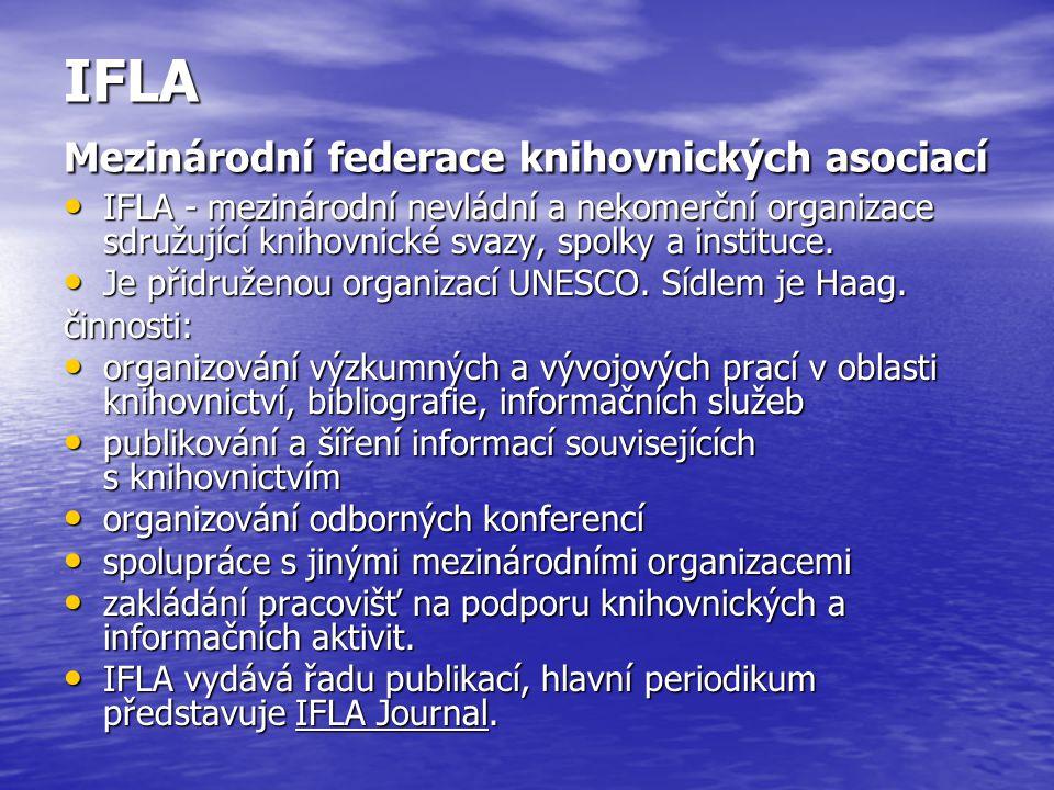 IFLA Mezinárodní federace knihovnických asociací IFLA - mezinárodní nevládní a nekomerční organizace sdružující knihovnické svazy, spolky a instituce.