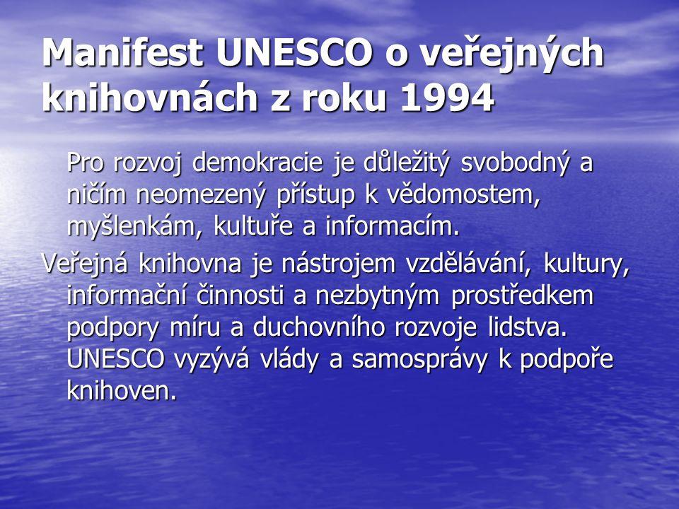 Manifest UNESCO o veřejných knihovnách z roku 1994 Pro rozvoj demokracie je důležitý svobodný a ničím neomezený přístup k vědomostem, myšlenkám, kultuře a informacím.