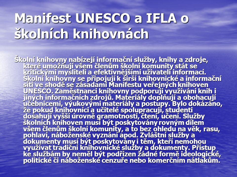 Manifest UNESCO a IFLA o školních knihovnách Školní knihovny nabízejí informační služby, knihy a zdroje, které umožňují všem členům školní komunity stát se kritickými mysliteli a efektivnějšími uživateli informací.