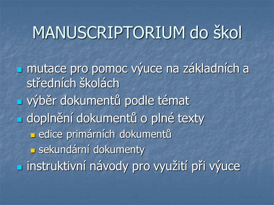 MANUSCRIPTORIUM do škol mutace pro pomoc výuce na základních a středních školách mutace pro pomoc výuce na základních a středních školách výběr dokumentů podle témat výběr dokumentů podle témat doplnění dokumentů o plné texty doplnění dokumentů o plné texty edice primárních dokumentů edice primárních dokumentů sekundární dokumenty sekundární dokumenty instruktivní návody pro využití při výuce instruktivní návody pro využití při výuce