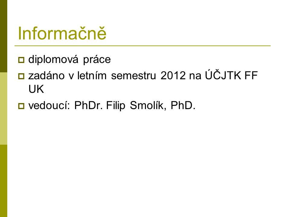 Informačně  diplomová práce  zadáno v letním semestru 2012 na ÚČJTK FF UK  vedoucí: PhDr. Filip Smolík, PhD.