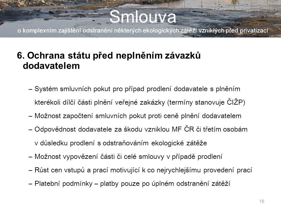 16 Smlouva o komplexním zajištění odstranění některých ekologických zátěží vzniklých před privatizací 6.