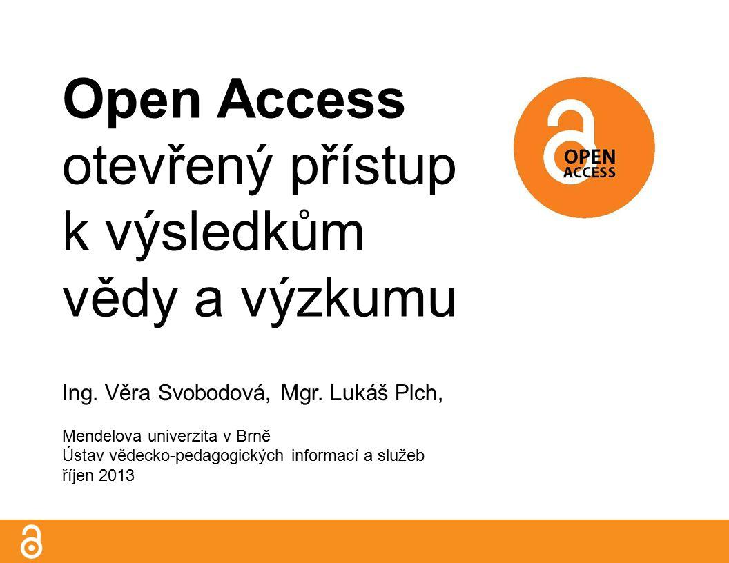 Open Access otevřený přístup k výsledkům vědy a výzkumu Ing.
