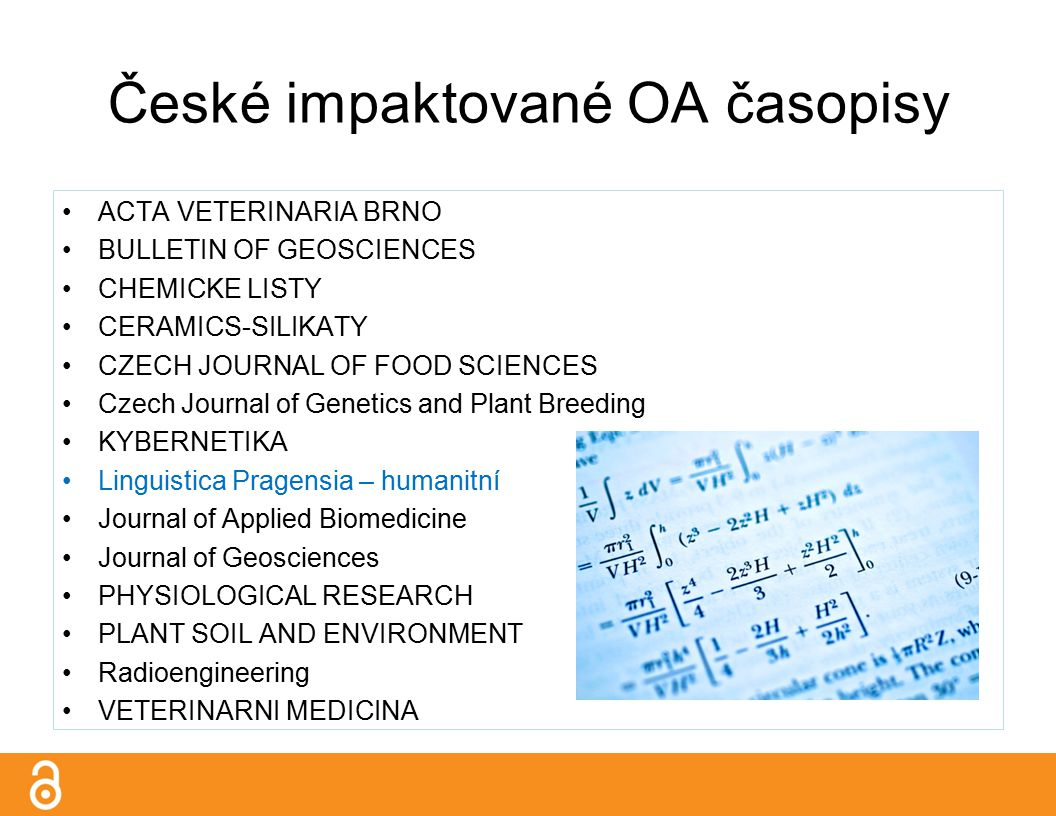 České impaktované OA časopisy ACTA VETERINARIA BRNO BULLETIN OF GEOSCIENCES CHEMICKE LISTY CERAMICS-SILIKATY CZECH JOURNAL OF FOOD SCIENCES Czech Journal of Genetics and Plant Breeding KYBERNETIKA Linguistica Pragensia – humanitní Journal of Applied Biomedicine Journal of Geosciences PHYSIOLOGICAL RESEARCH PLANT SOIL AND ENVIRONMENT Radioengineering VETERINARNI MEDICINA