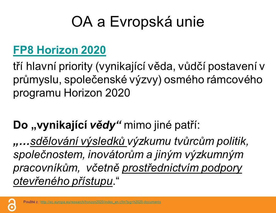 """OA a Evropská unie FP8 Horizon 2020 tří hlavní priority (vynikající věda, vůdčí postavení v průmyslu, společenské výzvy) osmého rámcového programu Horizon 2020 Do """"vynikající vědy mimo jiné patří: """"…sdělování výsledků výzkumu tvůrcům politik, společnostem, inovátorům a jiným výzkumným pracovníkům, včetně prostřednictvím podpory otevřeného přístupu. Použité z.: http://ec.europa.eu/research/horizon2020/index_en.cfm pg=h2020-documentshttp://ec.europa.eu/research/horizon2020/index_en.cfm pg=h2020-documents"""