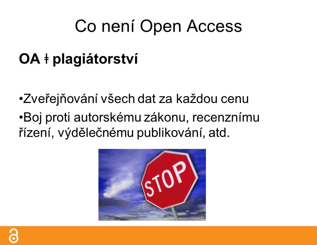 Co není Open Access OA ǂ plagiátorství Zveřejňování všech dat za každou cenu Boj proti autorskému zákonu, recenznímu řízení, výdělečnému publikování, atd.