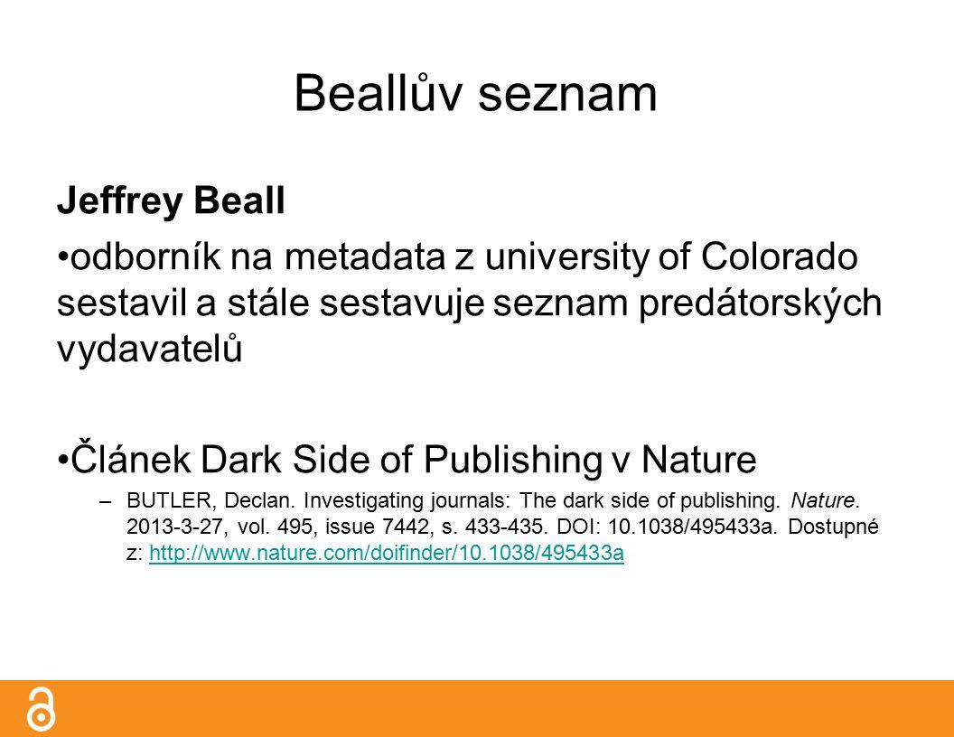 Beallův seznam Jeffrey Beall odborník na metadata z university of Colorado sestavil a stále sestavuje seznam predátorských vydavatelů Článek Dark Side of Publishing v Nature –BUTLER, Declan.