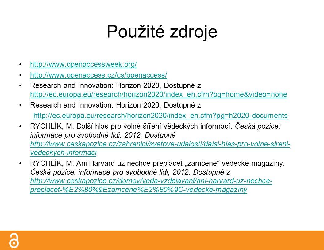 Použité zdroje http://www.openaccessweek.org/ http://www.openaccess.cz/cs/openaccess/ Research and Innovation: Horizon 2020, Dostupné z http://ec.europa.eu/research/horizon2020/index_en.cfm pg=home&video=none http://ec.europa.eu/research/horizon2020/index_en.cfm pg=home&video=none Research and Innovation: Horizon 2020, Dostupné z http://ec.europa.eu/research/horizon2020/index_en.cfm pg=h2020-documents RYCHLÍK, M.