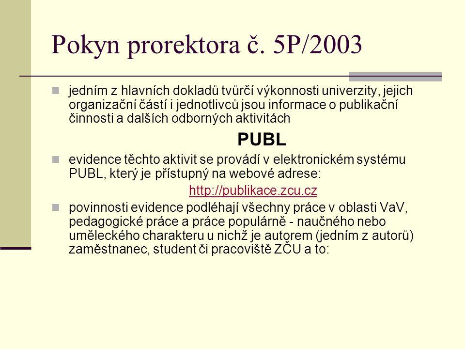 Pokyn prorektora č. 5P/2003 jedním z hlavních dokladů tvůrčí výkonnosti univerzity, jejich organizační částí i jednotlivců jsou informace o publikační