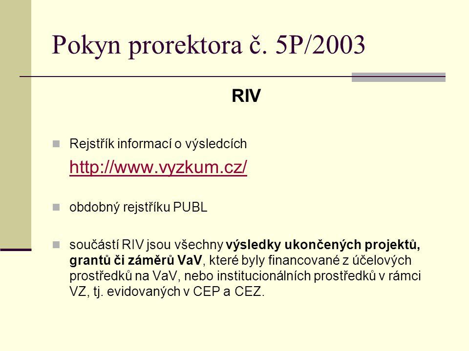 Pokyn prorektora č. 5P/2003 RIV Rejstřík informací o výsledcích http://www.vyzkum.cz/ obdobný rejstříku PUBL součástí RIV jsou všechny výsledky ukonče