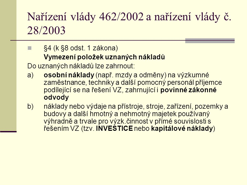 Nařízení vlády 462/2002 a nařízení vlády č. 28/2003 §4 (k §8 odst. 1 zákona) Vymezení položek uznaných nákladů Do uznaných nákladů lze zahrnout: a)oso