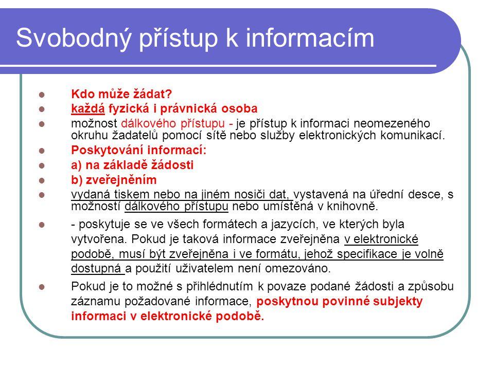 17 Svobodný přístup k informacím Kdo může žádat? každá fyzická i právnická osoba možnost dálkového přístupu - je přístup k informaci neomezeného okruh