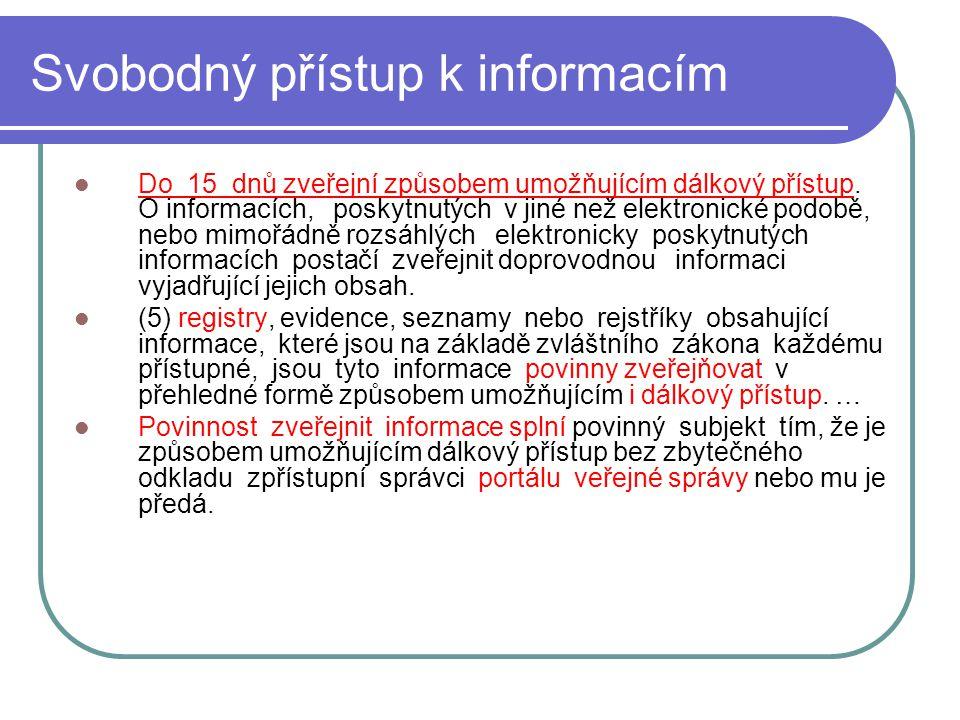 19 Svobodný přístup k informacím Do 15 dnů zveřejní způsobem umožňujícím dálkový přístup. O informacích, poskytnutých v jiné než elektronické podobě,