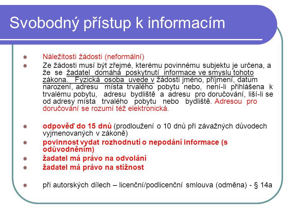 23 Svobodný přístup k informacím Náležitosti žádosti (neformální) Ze žádosti musí být zřejmé, kterému povinnému subjektu je určena, a že se žadatel do