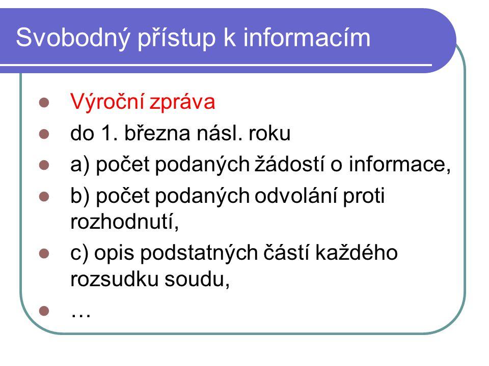 25 Svobodný přístup k informacím Výroční zpráva do 1. března násl. roku a) počet podaných žádostí o informace, b) počet podaných odvolání proti rozhod