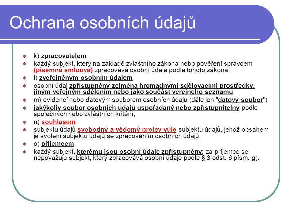 32 Ochrana osobních údajů k) zpracovatelem každý subjekt, který na základě zvláštního zákona nebo pověření správcem (písemná smlouva) zpracovává osobn
