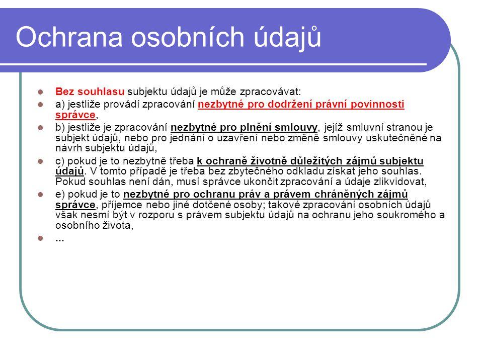 34 Ochrana osobních údajů Bez souhlasu subjektu údajů je může zpracovávat: a) jestliže provádí zpracování nezbytné pro dodržení právní povinnosti sprá