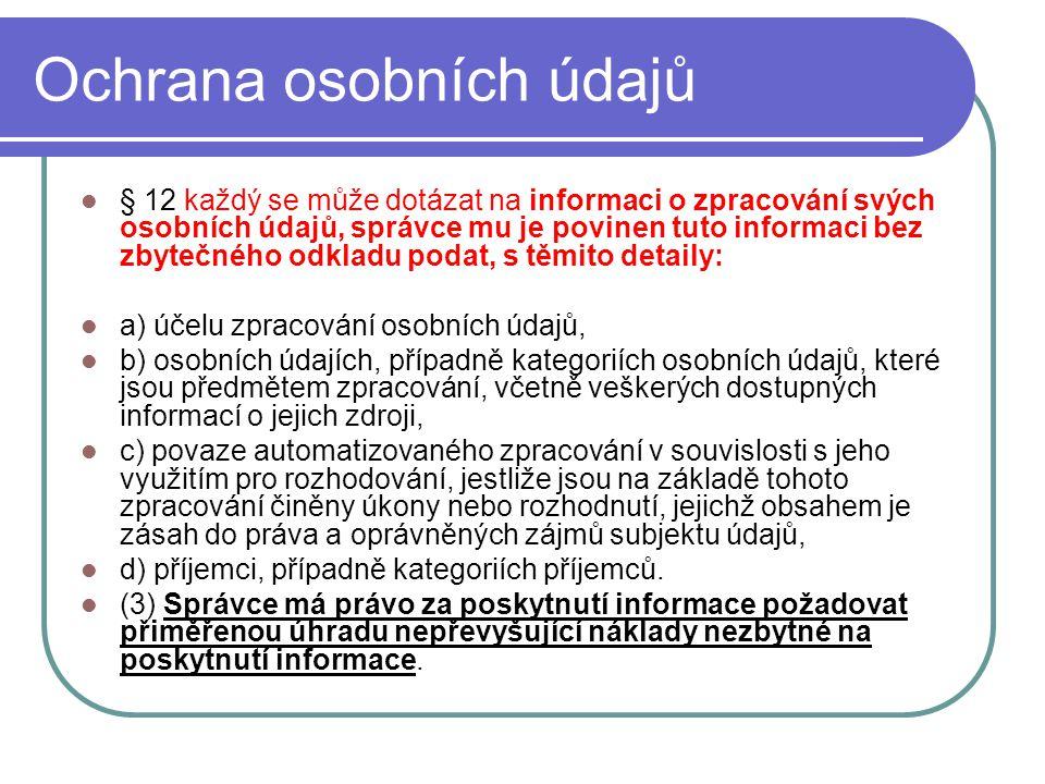 38 Ochrana osobních údajů § 12 každý se může dotázat na informaci o zpracování svých osobních údajů, správce mu je povinen tuto informaci bez zbytečné