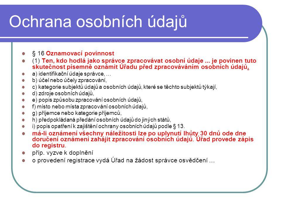 40 Ochrana osobních údajů § 16 Oznamovací povinnost (1) Ten, kdo hodlá jako správce zpracovávat osobní údaje... je povinen tuto skutečnost písemně ozn