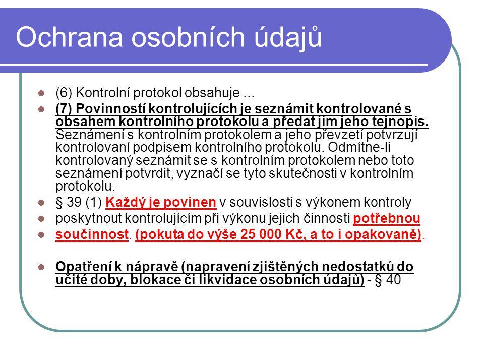 47 Ochrana osobních údajů (6) Kontrolní protokol obsahuje... (7) Povinností kontrolujících je seznámit kontrolované s obsahem kontrolního protokolu a