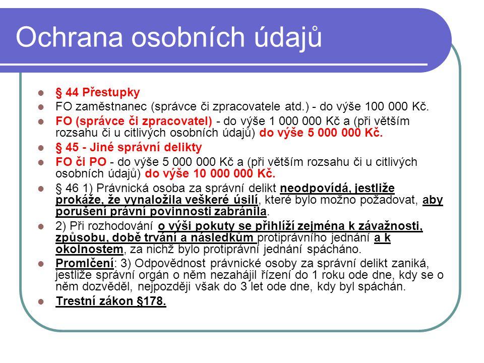 48 Ochrana osobních údajů § 44 Přestupky FO zaměstnanec (správce či zpracovatele atd.) - do výše 100 000 Kč. FO (správce či zpracovatel) - do výše 1 0
