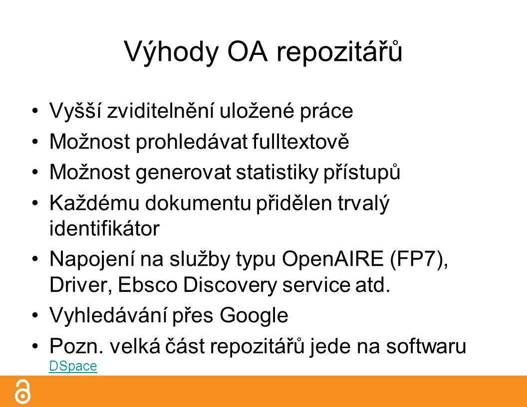 Výhody OA repozitářů Vyšší zviditelnění uložené práce Možnost prohledávat fulltextově Možnost generovat statistiky přístupů Každému dokumentu přidělen trvalý identifikátor Napojení na služby typu OpenAIRE (FP7), Driver, Ebsco Discovery service atd.