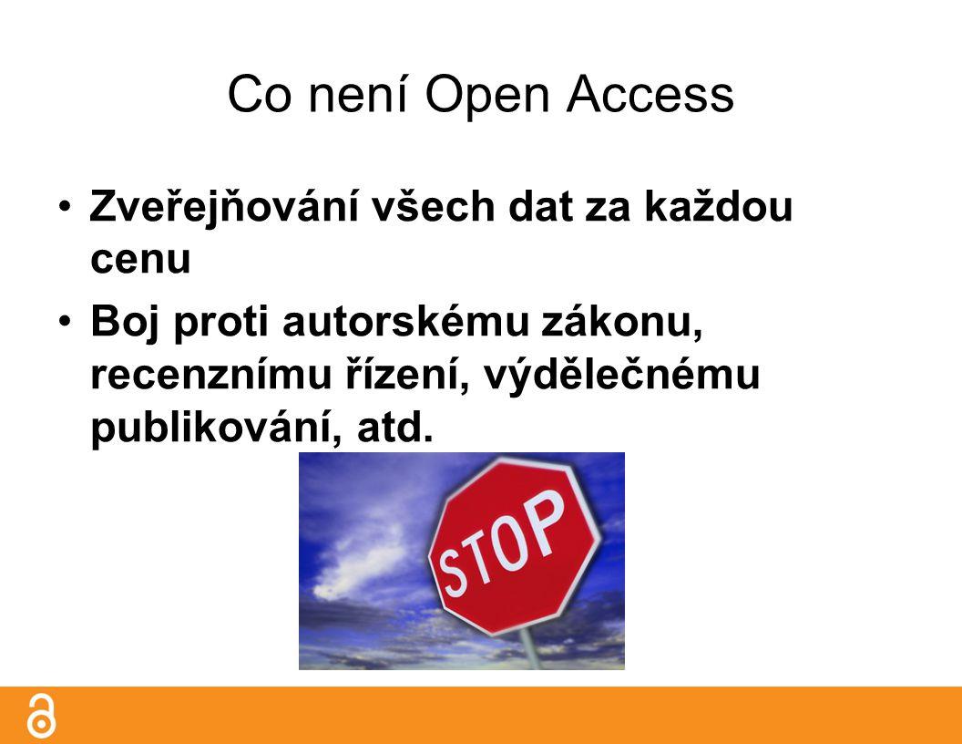 Co není Open Access Zveřejňování všech dat za každou cenu Boj proti autorskému zákonu, recenznímu řízení, výdělečnému publikování, atd.