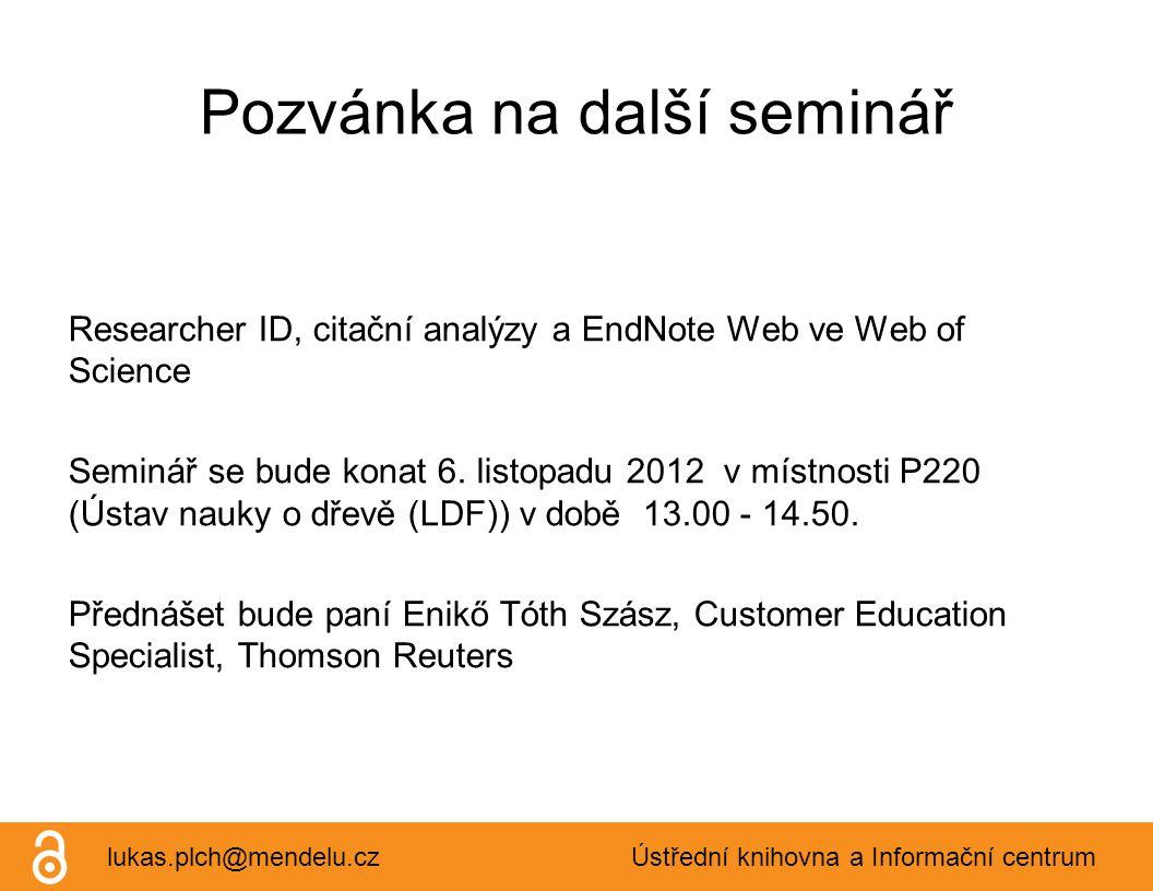 Pozvánka na další seminář Researcher ID, citační analýzy a EndNote Web ve Web of Science Seminář se bude konat 6.